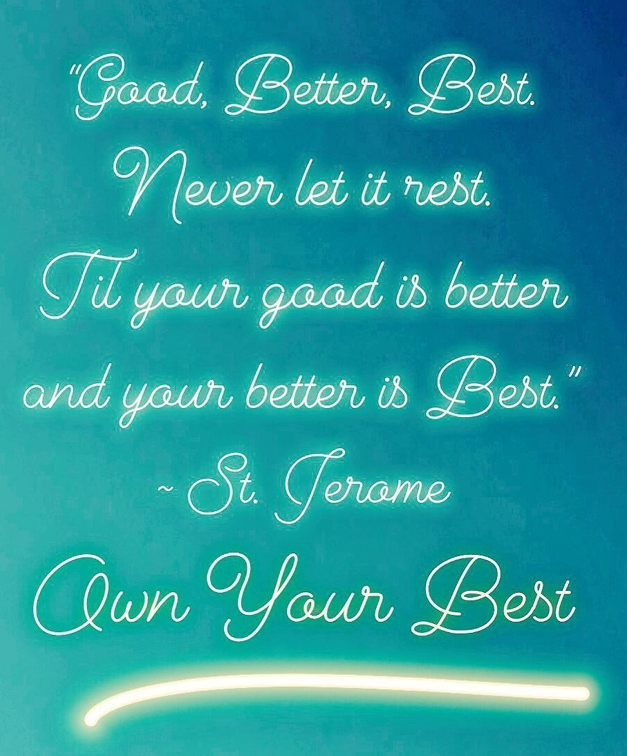 Good, better, best. Live your best life.